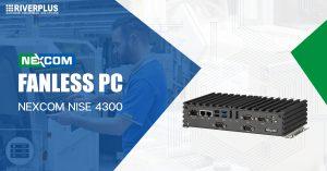 Read more about the article Fanless PC : NEXCOM NISE 4300 ขับเคลื่อนเต็มประสิทธิภาพ ลงตัวทุกการใช้งาน